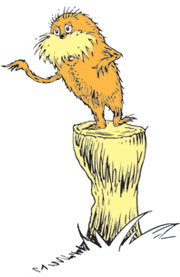 """Hillary,""  he said with a angry fit. ""I am the Lorax and that's some low-down shit"""